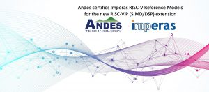 Andes Certifies Imperas RISC-V Reference Models For The New RISC-V P (SIMD/DSP) Extension